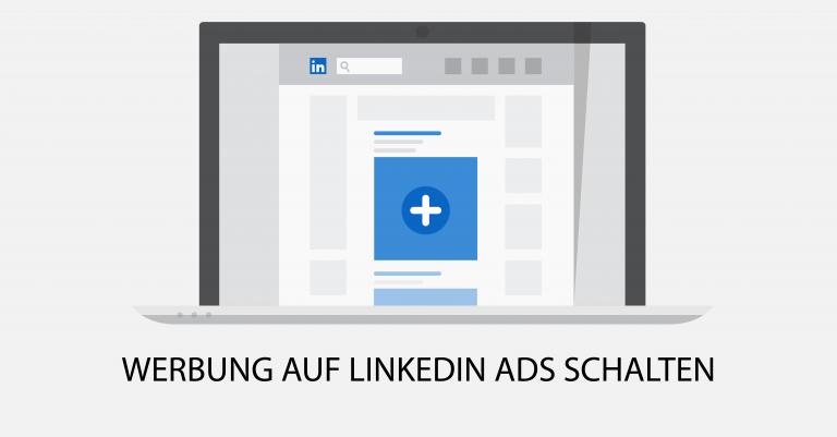 Werbung auf LinkedIn Ads schalten: So legen Sie Ihre erste Werbeanzeige an